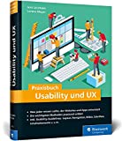 Praxisbuch Usability und UX: Was jeder wissen sollte, der Websites und Apps entwickelt - bewährte Usability- und UX-Methoden praxisnah erklärt