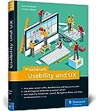 Praxisbuch Usability und UX - Was jeder wissen sollte, der Websites und Apps entwickelt - bewährte Methoden praxisnah erklärt