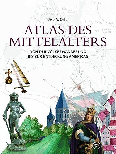 Atlas des Mittelalters: Von der Völkerwanderung bis zur Entdeckung Amerikas