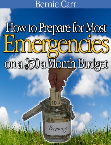 How to Prepare for Most Emergencies on a $50 a Month Budget by [Bernie Carr]