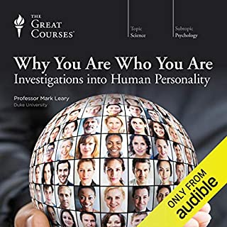 Why You Are Who You Are     Investigations into Human Personality              Written by:                                                                                                                                 Mark Leary,                                                                                        The Great Courses                               Narrated by:                                                                                                                                 Mark Leary                      Length: 12 hrs and 52 mins     64 ratings     Overall 4.5