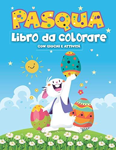 Pasqua - Libro da colorare per bambini: Disegni da colorare, divertenti giochi e attività educative per bambini dai 3 agli 8 anni