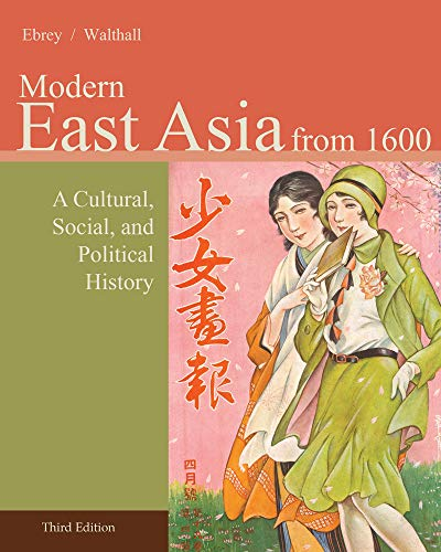Compare Textbook Prices for Modern East Asia from 1600: A Cultural, Social, and Political History, Vol. 2 3 Edition ISBN 9781133606499 by Ebrey, Patricia Buckley,Walthall, Anne