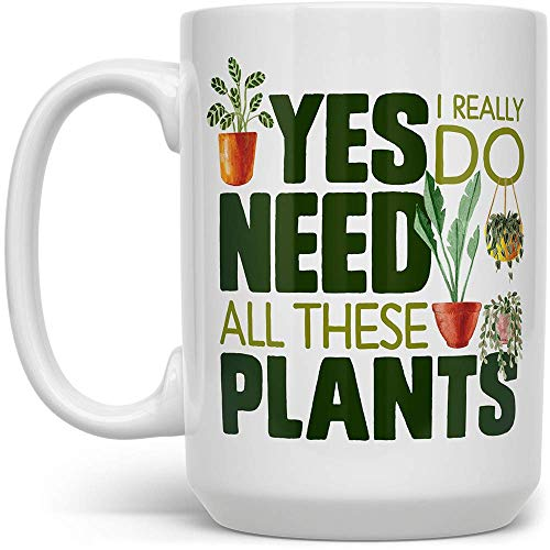 Plant Lover Coffee Mug, Houseplant Tea Cup, Gardner Landscape Green Thumb Gifts, Yes I Really Do Need All These Plants (15oz)