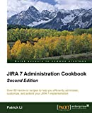 JIRA 7 Administration Cookbook - Second Edition: Over 80 hands-on recipes to help you efficiently administer, customize, and extend your JIRA 7 implementation (English Edition) - Patrick Li