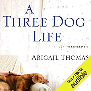 A Three Dog Life: A Memoir                   By:                                                                                                                                 Abigail Thomas                               Narrated by:                                                                                                                                 Abigail Thomas                      Length: 4 hrs and 3 mins     112 ratings     Overall 4.1