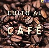 Culto al café: Viaje al universo de una tonificante bebida (Ilustrados)