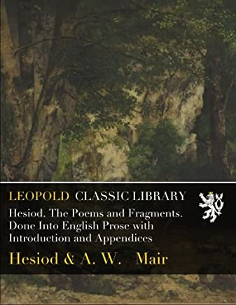 Hesiod. The Poems and Fragments. Done Into English Prose with Introduction and Appendices