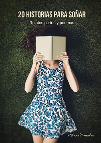 20 historias para soñar: Relatos cortos y poemas (Spanish Edition)