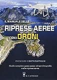 Photo Gallery il manuale delle riprese aeree con i droni. guida completa passo passo all aerofotografia e alle riprese aeree. ediz. a colori