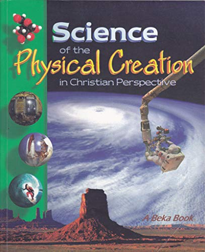 A Beka Science of the Physical Creation 9th Grade Student Textbook (Science of the Physical Creation)