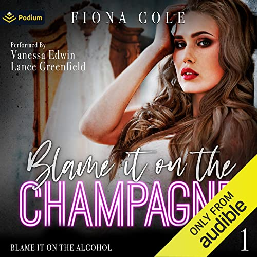 Blame It on the Champagne: Blame It on the Alcohol, Book 1