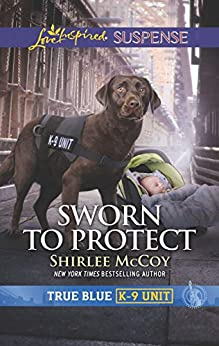 Sworn to Protect (True Blue K-9 Unit) by [Shirlee McCoy]
