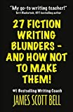 27 Fiction Writing Blunders - And How Not To Make Them! - James Scott Bell