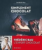 Simplement chocolat - Mes recettes préférées de Frédéric Bau