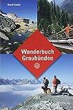 Wanderbuch Graubünden. Im Graubünden wandern – Wanderungen, Wanderwege, Wanderkarten