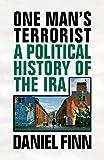 One Man's Terrorist: A Political History of the IRA - Daniel Finn