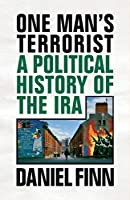 One Man's Terrorist: A Political History of the IRA