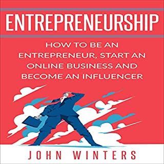 Entrepreneurship: How to Be an Entrepreneur, Start an Online Business and Become an Influencer audiobook cover art