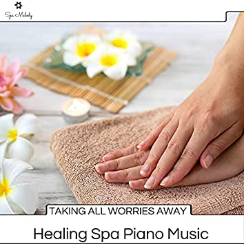 Taking All Worries Away - Healing Spa Piano Music