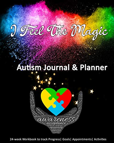 I Feel The Magic: Autism Journal & Planner: 24-week Workbook to track Progress | Goals | Appointment