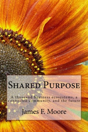 Shared Purpose: A thousand business ecosystems, a connected community, and the future