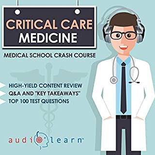 Critical Care Medicine     Medical School Crash Course              By:                                                                                                                                 AudioLearn Medical Content Team                               Narrated by:                                                                                                                                 Dr. Cathy Simpson                      Length: 6 hrs and 23 mins     1 rating     Overall 5.0