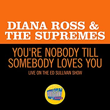 You're Nobody Till Somebody Loves You (Live On The Ed Sullivan Show, May 11, 1969)