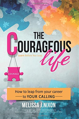 The Courageous Life: How to Leap from Your Career to Your Calling