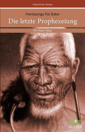 Die letzte Prophezeiung. Ein Maori-Epos