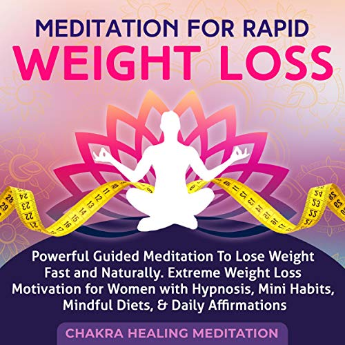 Meditation for Rapid Weight Loss: Powerful Guided Meditation to Lose Weight Fast and Naturally. Motivation for Women with Hypnosis, Mini Habits, Mindful Diets, and Daily Affirmations  By  cover art