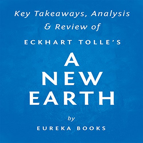 A New Earth: Awakening to Your Life's Purpose, by Eckhart Tolle | Key Takeaways, Analysis & Review audiobook cover art