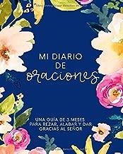 Mi diario de oraciones: Una guía de 3 meses para rezar, alabar y dar gracias al Señor (Spanish Edition)