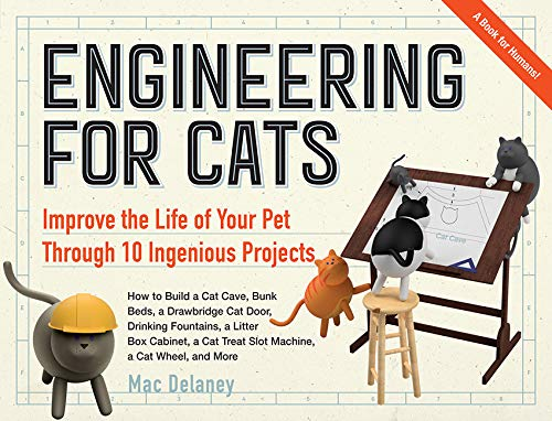 Engineering for Cats: Better the Life of Your Pet with10 Cat-Approved Projects