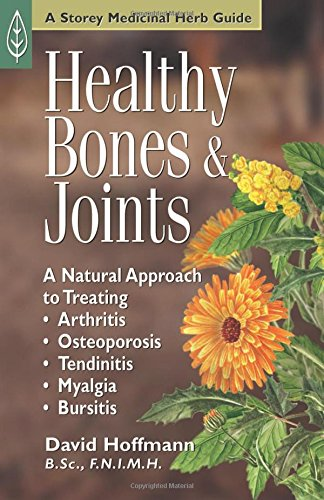 Healthy Bones & Joints: A Natural Approach to Treating Arthritis, Osteoporosis, Tendinitis, Myalgia and Bursitis (Medicinal Herb Guide,)