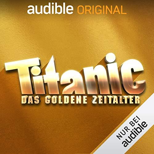 TITANIC - Das goldene Zeitalter (Original Podcast)