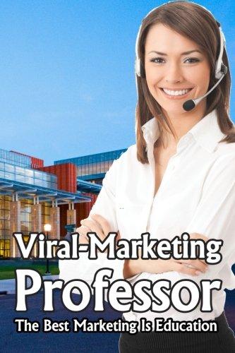 Viral-Marketing Professor: The Best Marketing Is Education