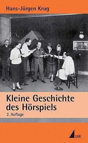 Kleine Geschichte des Hörspiels (Einzeltitel Kommunikationswissenschaft)