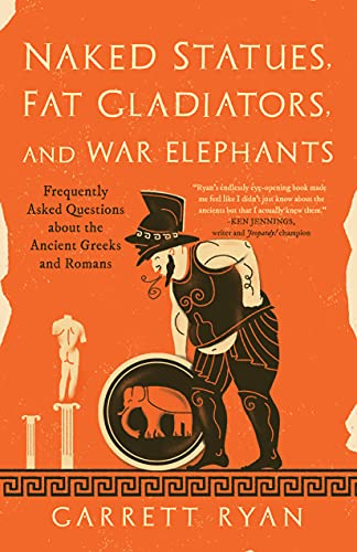 Image of Naked Statues, Fat Gladiators, and War Elephants: Frequently Asked Questions about the Ancient Greeks and Romans
