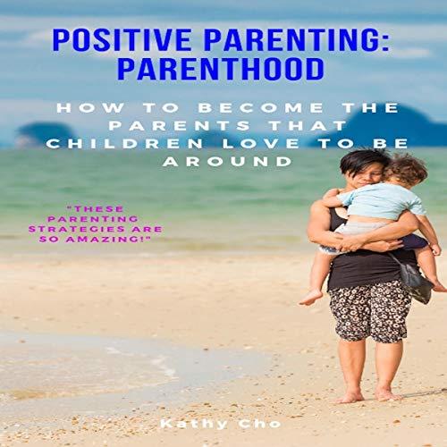 Positive Parenting: Parenthood audiobook cover art