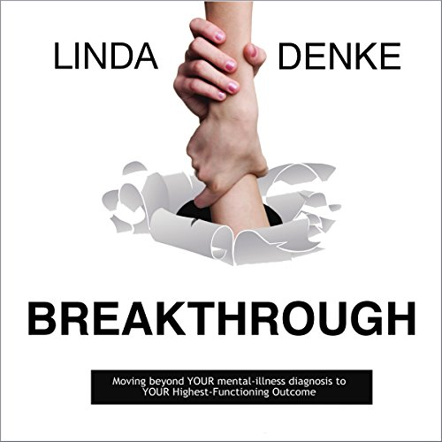 Breakthrough: Moving Beyond Your Mental-Illness Diagnosis to Your Highest-Functioning Outcome audiobook cover art