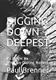DIGGING DOWN DEEPEST:: (It's Alright Ma, I'm Only Quoting Movies)
