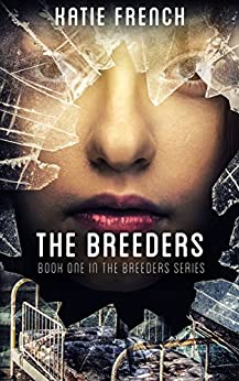 The Breeders: (A Young Adult Dystopian Romance) by [Katie French]