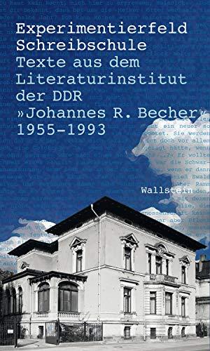Experimentierfeld Schreibschule: Texte aus dem Literaturinstitut der DDR