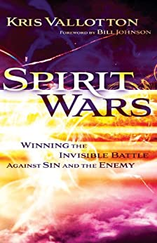 Spirit Wars: Winning the Invisible Battle Against Sin and the Enemy by [Kris Vallotton, Bill Johnson]