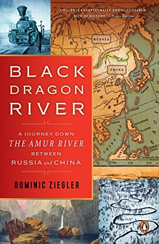 Black Dragon River: A Journey Down the Amur River Between Russia and China