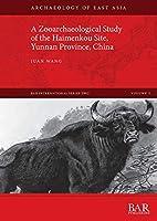 A Zooarchaeological Study of the Haimenkou Site, Yunnan Province, China (BAR International)