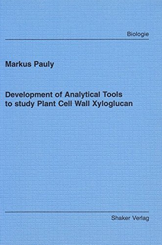 Development of Analytical Tools to study Plant Cell Wall Xyloglucan (Berichte aus der Biologie)
