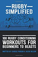 100 Rugby Conditioning Workouts For Beginners To Beasts (Rugby Simplified)