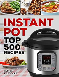 Instant Pot Top 500 Recipes: (Fast and Slow Cookbook, Slow Cooking, Meals, Chicken, Crock..